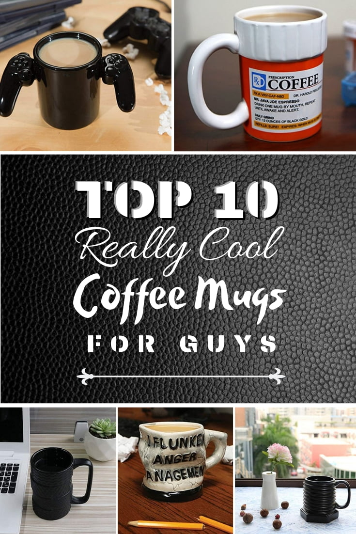cbb888c6920 Top 10 Really Cool Coffee Mugs for Guys in 2019