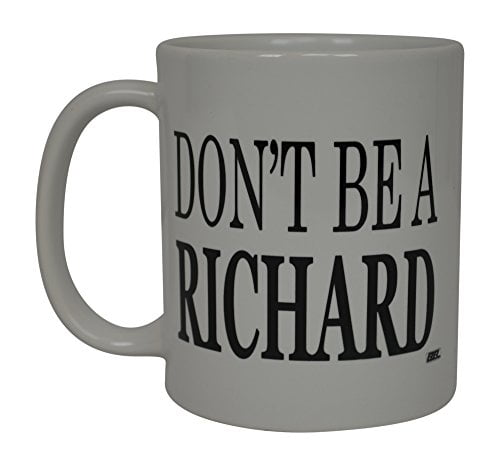 Best Funny Coffee Mug Don't Be A Richard Sarcastic