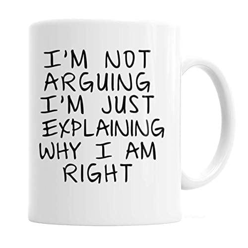 Gag Gift Coffee Mug - I'm Not Arguing I'm Just