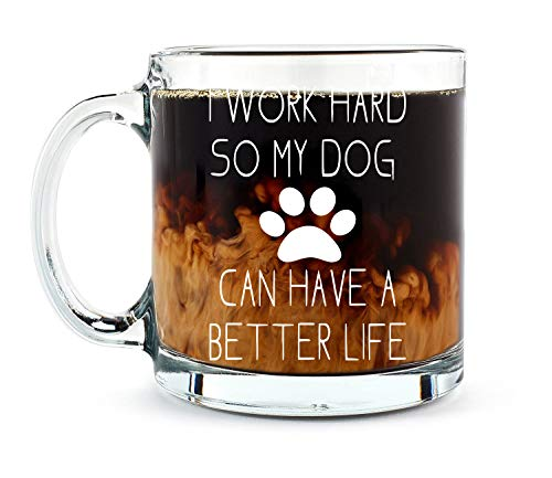 I Work Hard So My Dog Can Have A Better Life -