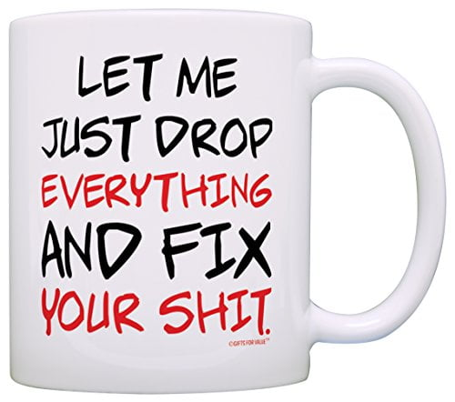 Office Humor Gifts Let Me Just Drop Everything Fix